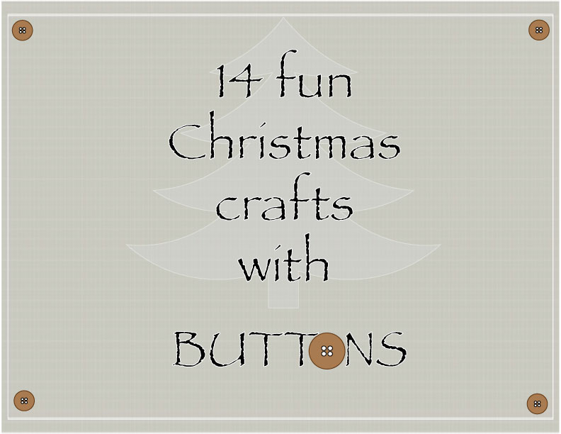 Holiday Crafts Made From Buttons http://buttonsgaloreandmore.net/14-fun-christmas-crafts-with-buttons/