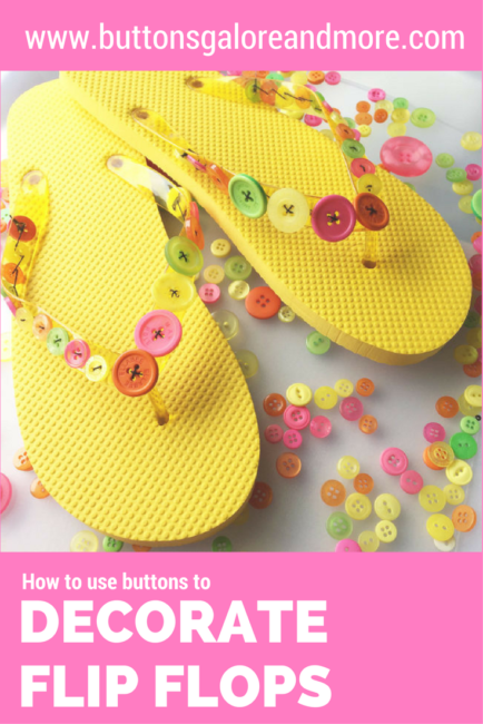 Decorate Flip Flops with Buttons by Anaya Whye for Buttons Galore & More - Easy project that is a great way to create a custom summer wardrobe!